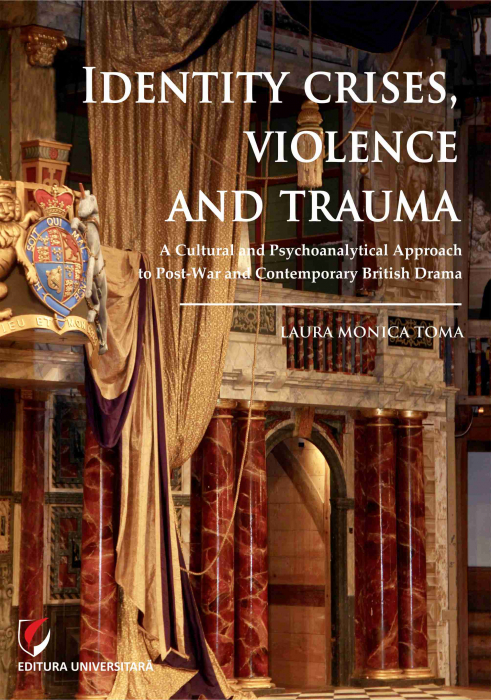 Identity Crises, Violence and Trauma. A Cultural and Psychoanalytical Approach to Post-War and Contemporary British Drama 0