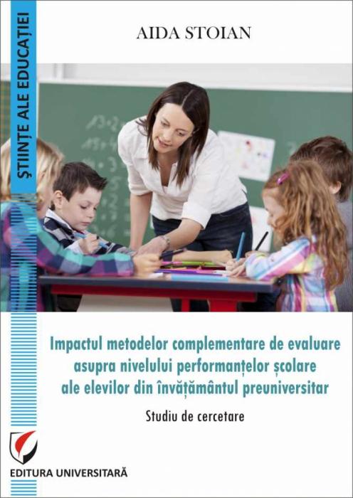 Impactul metodelor complementare de evaluare asupra nivelului performantelor  scolare ale elevilor din invatamantul preuniversitar -Studiu de cercetare 0