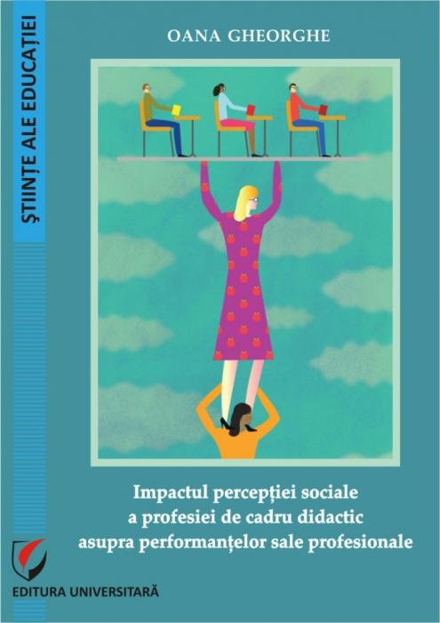 Impactul perceptiei sociale a profesiei de cadru didactic asupra performantelor sale profesionale 0