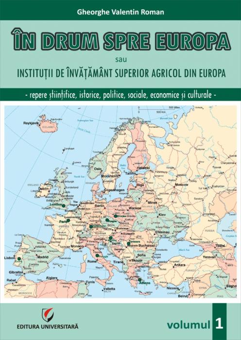 In drum spre Europa sau Institutii de invatamant superior agricol din Europa -Repere stiintifice, istorice, politice, sociale, economice si culturale - 0