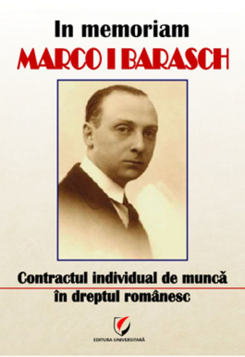 In memoriam Marco I. Barasch. Contractul individual de munca in dreptul romanesc 0