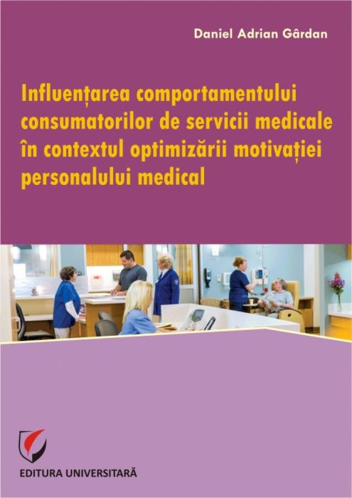 Influentarea comportamentului consumatorilor de servicii medicale in contextul optimizarii motivatiei personalului medical [0]