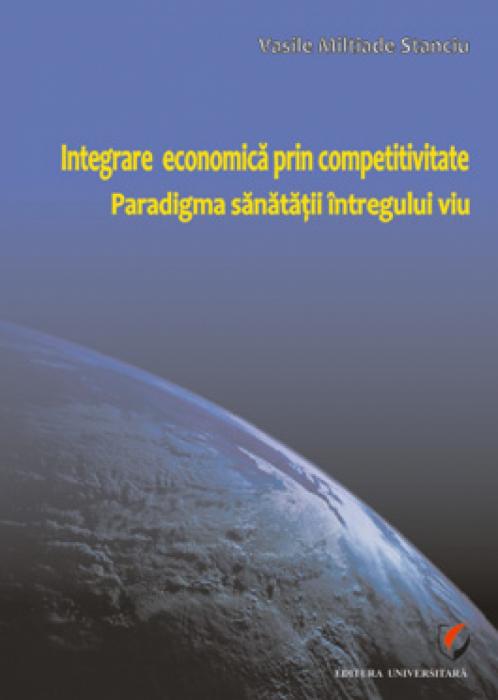 Integrare economică prin competitivitate. Paradigma sănătăţii întregului viu 0