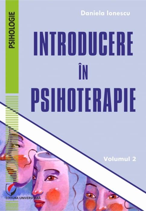 INTRODUCERE IN PSIHOTERAPIE. Volumul 2 0