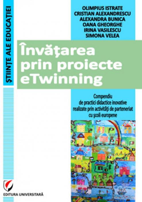 Invatarea prin proiecte eTwinning. Compendiu de practici didactice inovative realizate prin activitati de parteneriat cu scoli europene 0