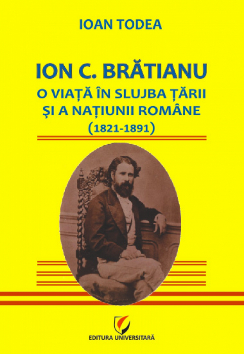 Ion C. Brătianu - A life in the service of the country and the Romanian nation (1821-1891) 0