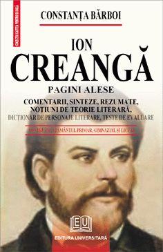 Ion Creanga - Pagini alese - Comentarii, sinteze, rezumate, notiuni de teorie literara, dictionar de personaje literare, teste de autoevaluare 0