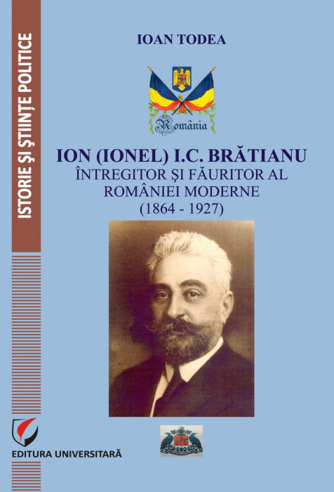 Ion (Ionel) I. C Bratianu.  Unifier and builder of modern Romania  (1864- 1927) [0]