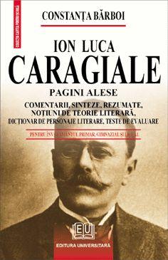 Ion Luca Caragiale - Pagini alese - Comentarii, sinteze, rezumate, noţiuni de teorie literară, dicţionar de personaje literare, teste de autoevaluare 0