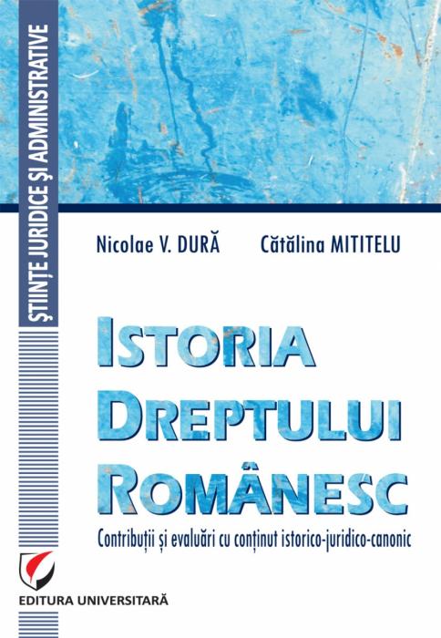 Istoria dreptului românesc. Contributii si evaluari cu continut istorico-juridico-canonic 0