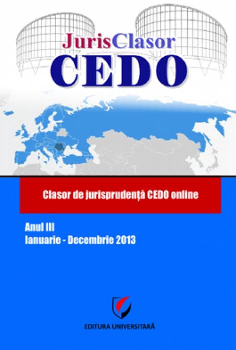 JurisClasor CEDO -Clasor de jurisprudenţă CEDO online, Anul III, ianuarie-decembrie 2013 0