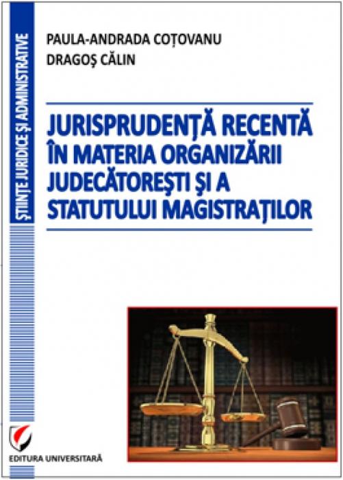 Jurisprudenta recenta in materia organizarii judecatoresti si a statutului magistratilor [0]