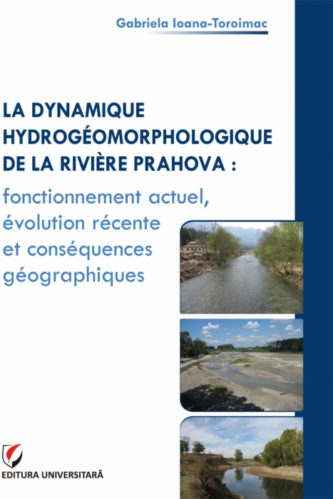 LA DYNAMIQUE HYDROGÉOMORPHOLOGIQUE DE LA RIVIÈRE PRAHOVA : FONCTIONNEMENT ACTUEL, ÉVOLUTION RÉCENTE ET CONSÉQUENCES GÉOGRAPHIQUES 0
