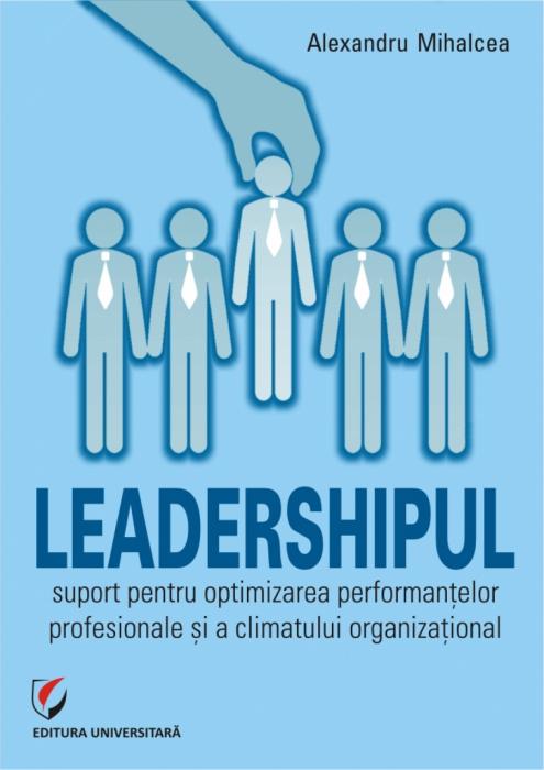 Leadershipul - suport pentru optimizarea performantelor profesionale si a climatului organizational 0