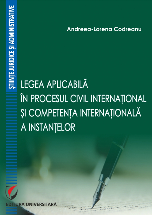 LEGEA APLICABILA IN PROCESUL CIVIL INTERNATIONAL SI COMPETENTA INTERNATIONALA A INSTANŢELOR 0