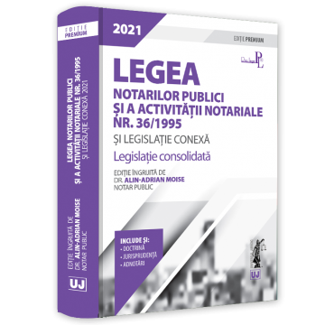 Legea notarilor publici si a activitatii notariale nr. 36/1995 si legislatie conexa 2021. Legislatie consolidata - Editie ingrijita de Dr. Alin-Adrian Moise [0]
