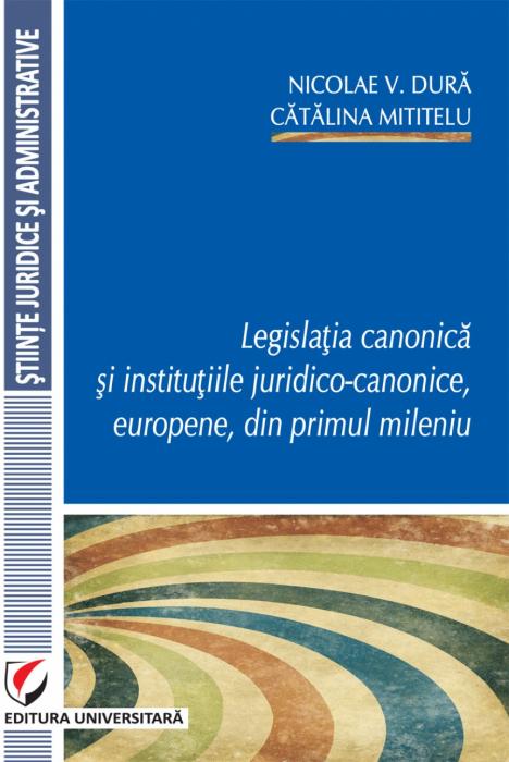 Legislatia canonică si institutiile juridico-canonice, europene, din primul mileniu 0