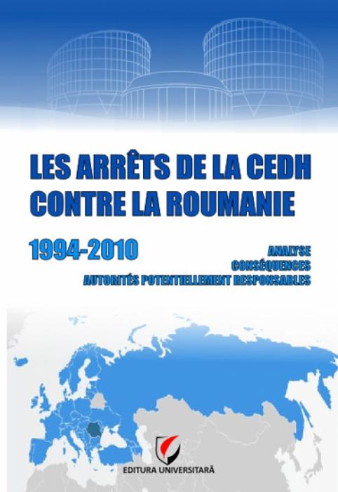 Les arrêts de la CEDH contre la Roumanie – 1994-2010 – Analyse, conséquences, autorités potentiellement responsables 0