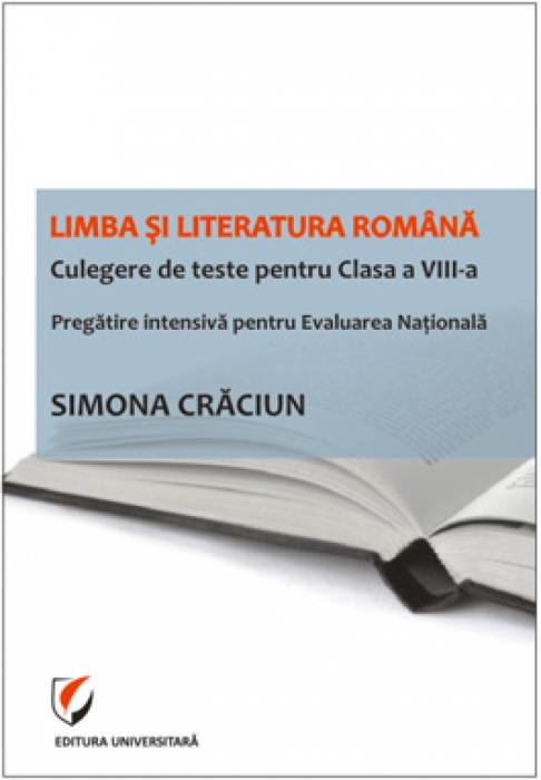 Limba si literatura romana. Culegere de teste pentru Clasa a VIII-a. Pregatire intensiva pentru Evaluarea Nationala 0