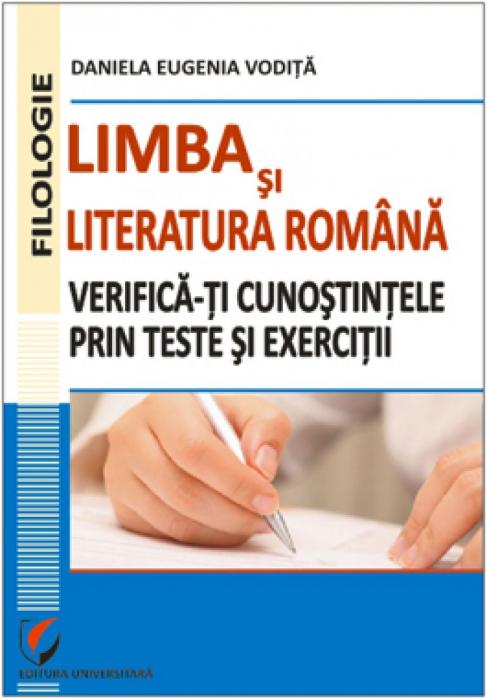 Limba si literatura romana. Verifica-ti cunostintele prin teste si exercitii. [0]