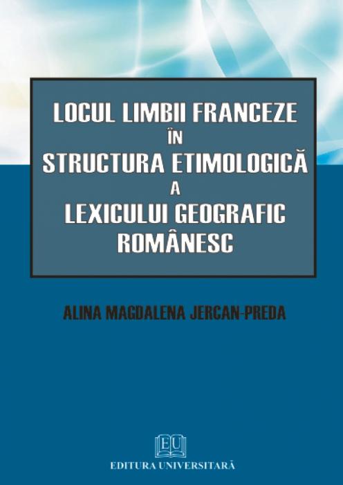 Locul limbii franceze in structura etimologica a lexicului geografic romanesc 0