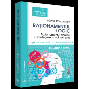 Rationamentul logic - Admiterea la INM. Editia a III-a, revazuta si adaugita Rationament analitic, rationament logic si intelegerea unui text scris - aplicatii si explicatii - Melentina Toma [0]