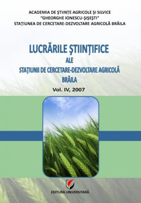 Lucrarile stiintifice ale Statiunii de Cercetare-Dezvoltare Agricola Braila, Vol. IV, 2007 0