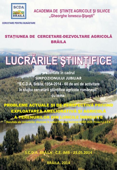 """LUCRĂRILE ŞTIINŢIFICE prezentate in cadrul Simpozionului jubiliar """"S.C.D.A. Braila, 1954-2014 – 60 de ani de activitate in slujba cercetarii stiintifice agricole romanesti"""" 0"""