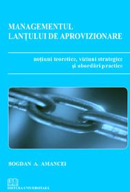 Managementul lanţului de aprovizionare - Noţiuni teoretice, viziuni strategice şi abordări practice 0