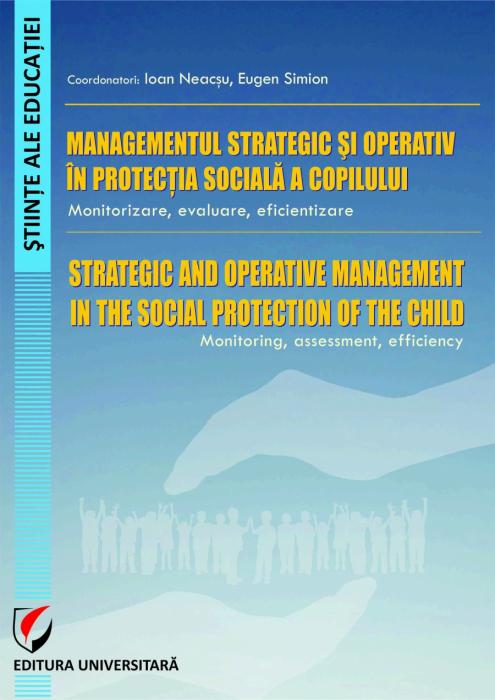 MANAGEMENTUL STRATEGIC ŞI OPERATIV ÎN PROTECŢIA SOCIALĂ A COPILULUI. MONITORIZARE, EVALUARE, EFICIENTIZARE  - STRATEGIC AND OPERATIVE MANAGEMENT IN THE SOCIAL PROTECTION OF THE CHI 0