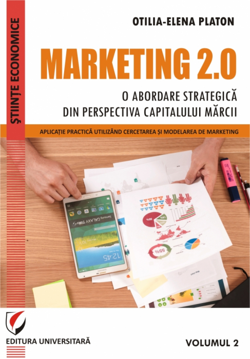 MARKETING 2.0 -  O ABORDARE STRATEGICA DIN PERSPECTIVA CAPITALULUI MARCII. VOLUMUL 2: APLICATIE PRACTICA UTILIZAND CERCETAREA SI MODELAREA DE MARKETING 0