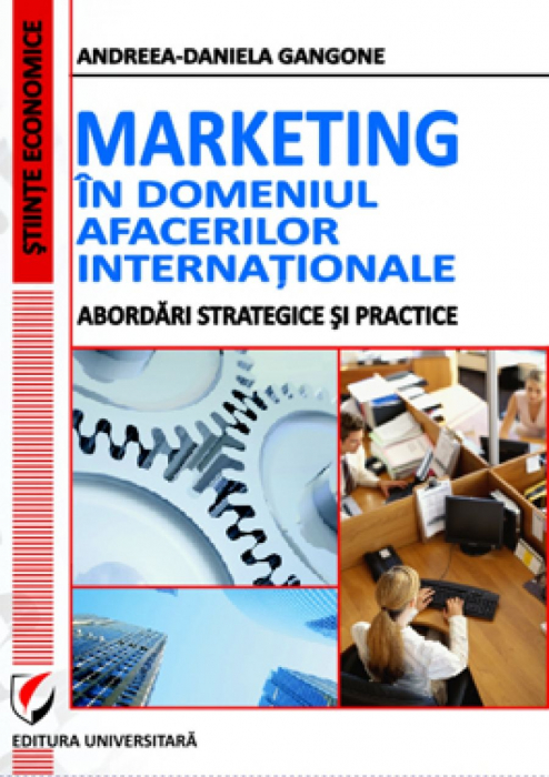 Marketing in domeniul afacerilor internationale. Abordari strategice si practice 0