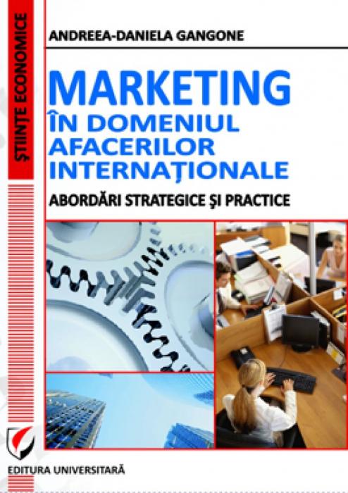 Marketing in domeniul afacerilor internationale. Abordari strategice si practice [0]