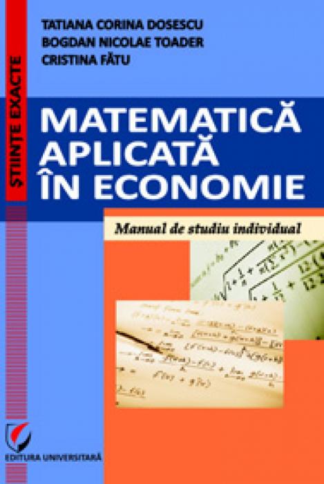 Matematică aplicata în economie. Manual de studiu individual 0