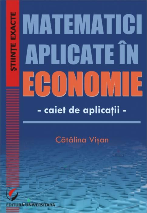 Matematici aplicate in economie- caiet de aplicatii [0]