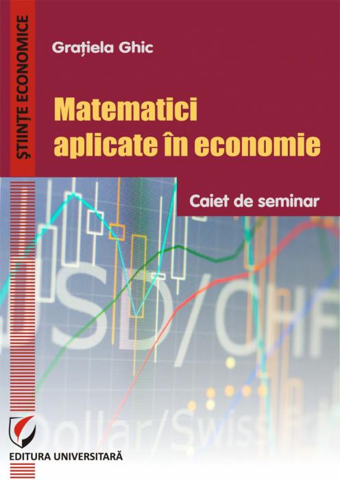 Matematici aplicate in economie. Caiet de seminar 0