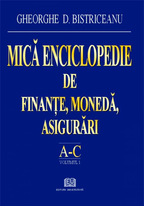 Mică enciclopedie de finanţe, monedă, asigurări – Literele A – C, Vol. 1 0