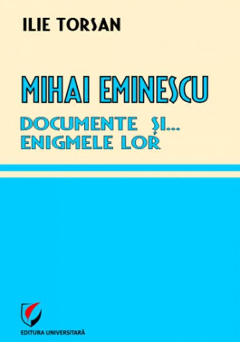 Mihai Eminescu. Documente si... enigmele lor [0]