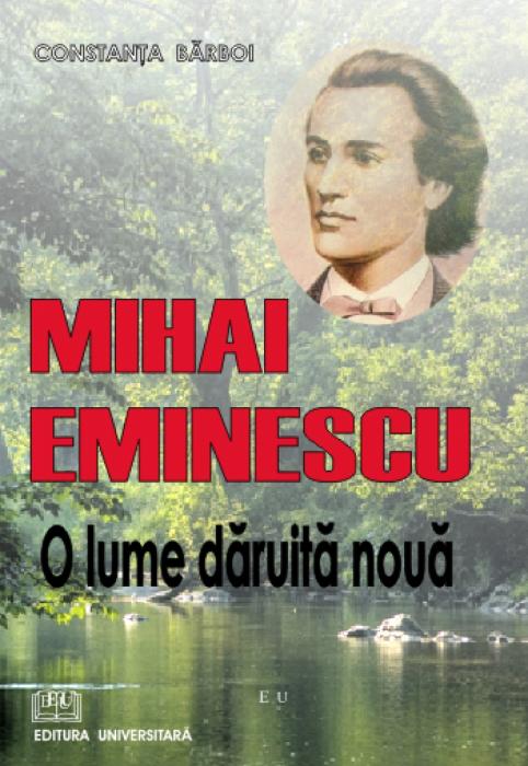 Mihai Eminescu - O lume daruita noua 0