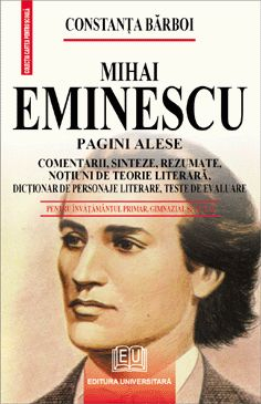 Mihai Eminescu - Pagini alese - Comentarii, sinteze, rezumate, noţiuni de teorie literară, dicţionar de personaje literare, teste de autoevaluare 0