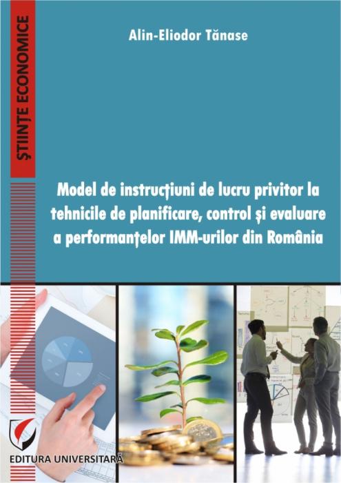 Model de instructiuni de lucru privitor la tehnicile de planificare, control si evaluare a performantelor IMM-urilor din Romania [0]