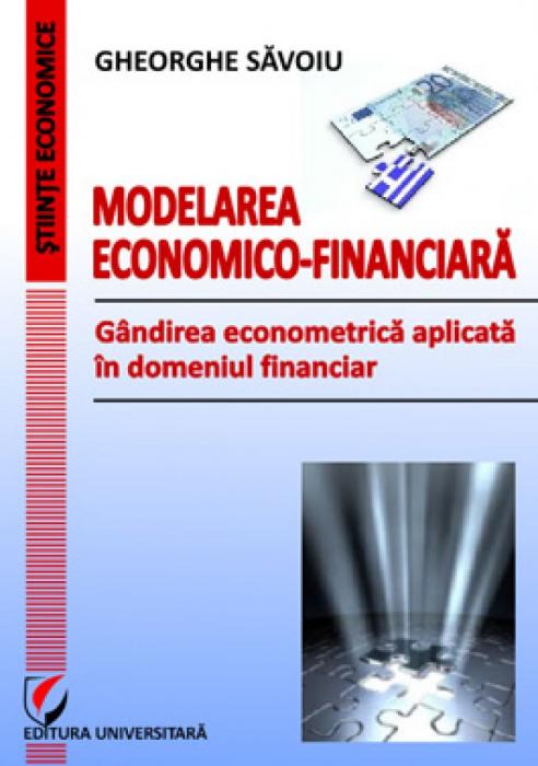 Modelarea economico-financiara - Gandirea econometrica aplicata in domeniul financiar 0