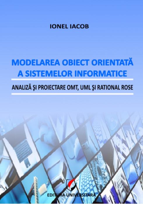 Modelarea obiect orientată a sistemelor informatice. Analiză şi proiectare OMT, UML şi Rational Rose [0]