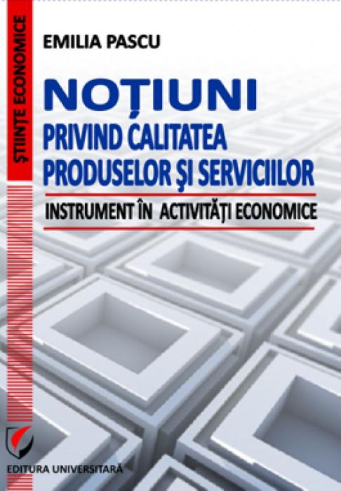 Notiuni privind calitatea produselor si serviciilor. Instrument in activitati economice 0