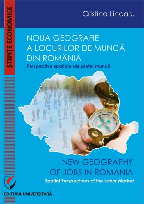 Noua geografie a locurilor de munca din Romania - Perspective spatiale ale pietei muncii 0