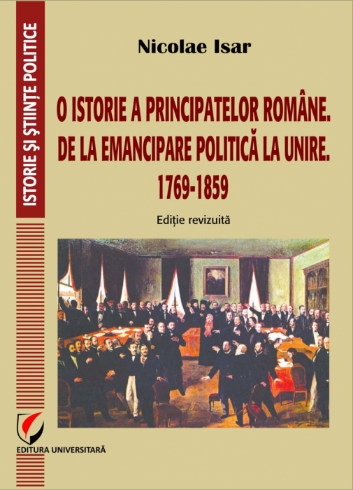 A history of the Roman Principalities. From political emancipation to the Union. 1769-1859 0
