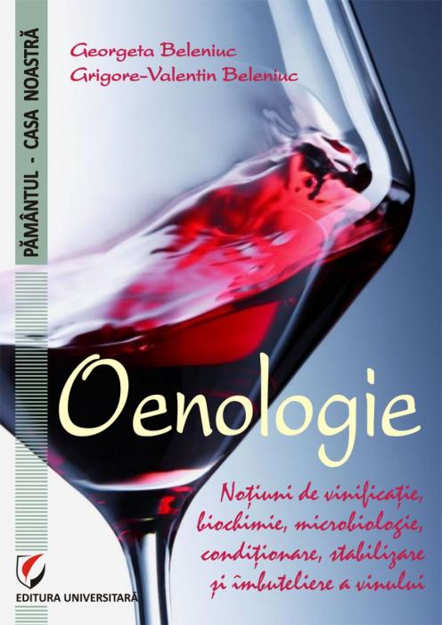 Oenologie. Notiuni de vinificatie, biochimie, microbiologie, conditionare, stabilizare si imbuteliere a vinului 0