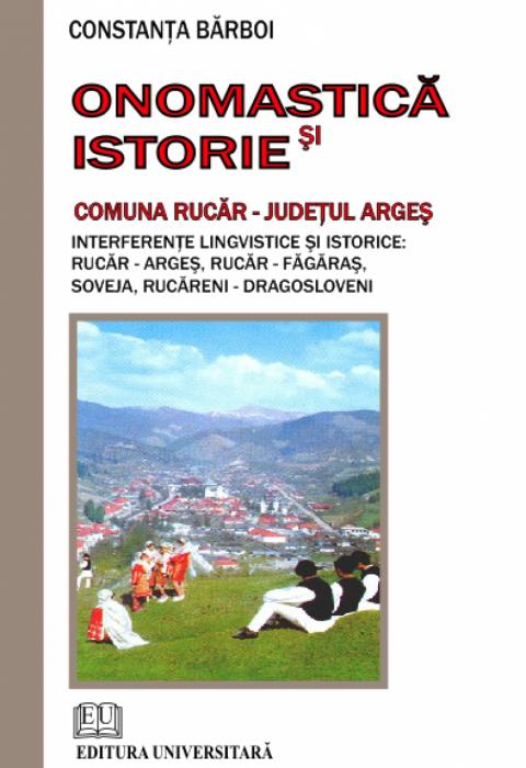 Onomastica si istorie - Comuna Rucar - Judetul Arges - Interferente lingvistice si istorice - Rucar - Arges - Rucar - Fagaras, Soveja, Rucareni - Dragosloveni 0