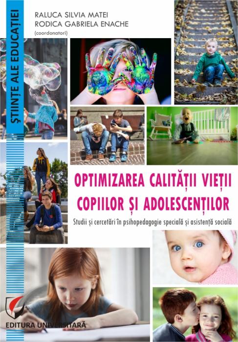 Optimizarea calitatii vietii copiilor si adolescentilor. Studii si cercetari în psihopedagogie speciala  si asistenta sociala 0
