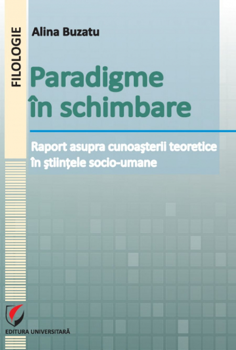 Paradigme in schimbare. Raport asupra cunoasterii teoretice in stiintele socio-umane [0]
